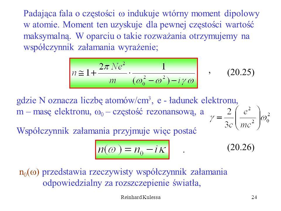 Reinhard Kulessa24 Padająca fala o częstości indukuje wtórny moment dipolowy w atomie. Moment ten uzyskuje dla pewnej częstości wartość maksymalną. W