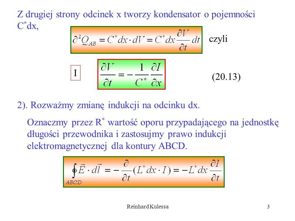 Reinhard Kulessa3 Z drugiej strony odcinek x tworzy kondensator o pojemności C * dx, czyli (20.13) 2). Rozważmy zmianę indukcji na odcinku dx. Oznaczm
