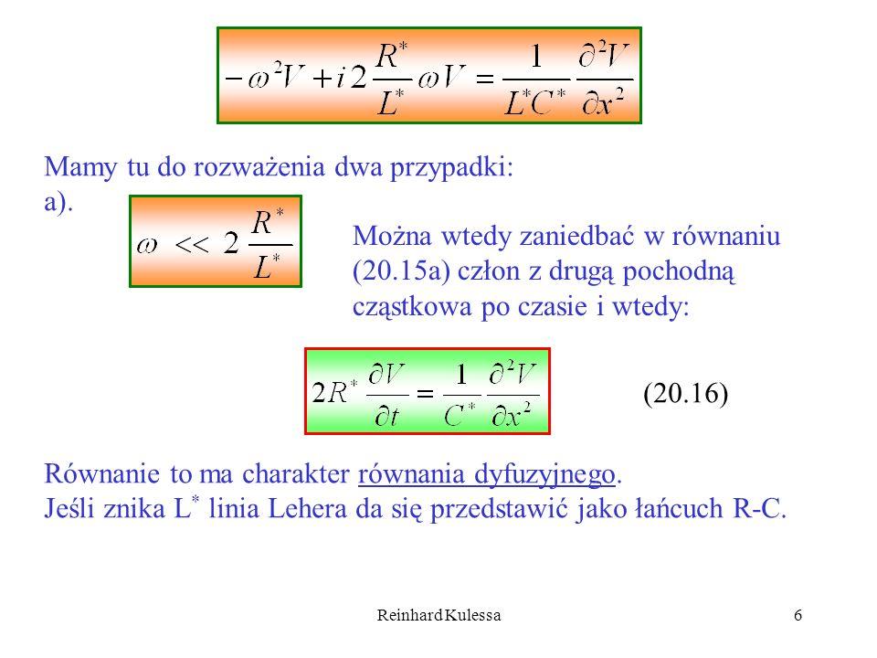 Reinhard Kulessa6 Mamy tu do rozważenia dwa przypadki: a). Można wtedy zaniedbać w równaniu (20.15a) człon z drugą pochodną cząstkowa po czasie i wted