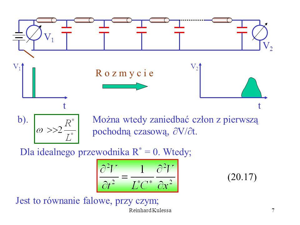 Reinhard Kulessa7 V1V1 V2V2 t V1V1 t V2V2 R o z m y c i e b).Można wtedy zaniedbać człon z pierwszą pochodną czasową, V/ t. Dla idealnego przewodnika