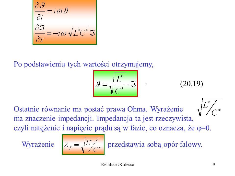 Reinhard Kulessa9 Po podstawieniu tych wartości otrzymujemy, (20.19). Ostatnie równanie ma postać prawa Ohma. Wyrażenie ma znaczenie impedancji. Imped