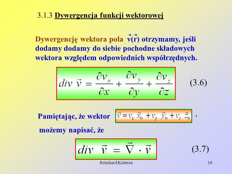Reinhard Kulessa16 3.1.3 Dywergencja funkcji wektorowej Dywergencję wektora pola v(r) otrzymamy, jeśli dodamy dodamy do siebie pochodne składowych wek