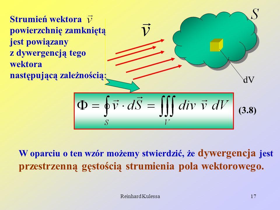Reinhard Kulessa17 Strumień wektora powierzchnię zamkniętą jest powiązany z dywergencją tego wektora następującą zależnością: dV (3.8) W oparciu o ten