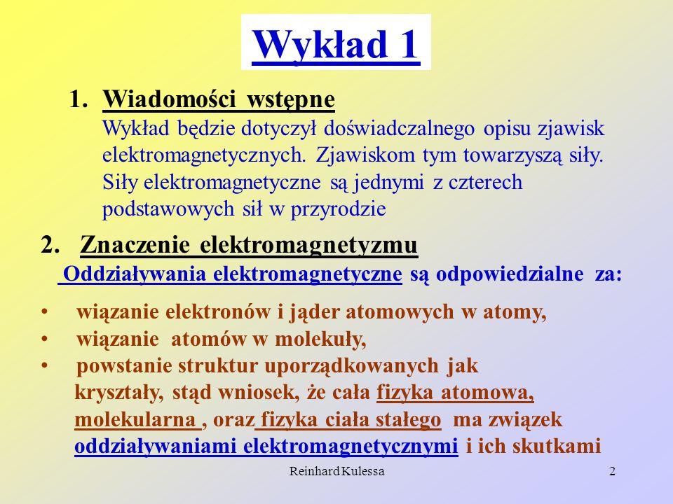 Reinhard Kulessa2 Wykład 1 1.Wiadomości wstępne Wykład będzie dotyczył doświadczalnego opisu zjawisk elektromagnetycznych. Zjawiskom tym towarzyszą si