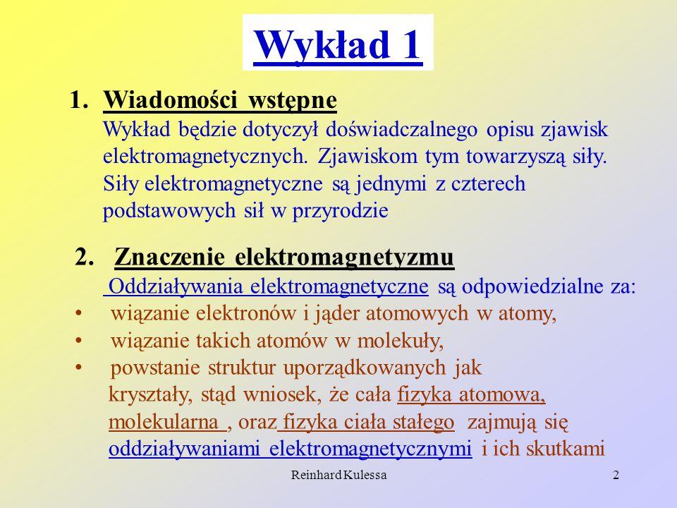 Reinhard Kulessa3 Istnienie świata ( a więc i nas) jest uwarunkowane przez istnienie i własności oddziaływań elektromagnetycznych.