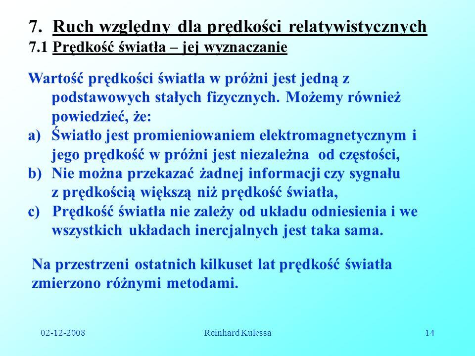 02-12-2008Reinhard Kulessa14 7.Ruch względny dla prędkości relatywistycznych 7.1 Prędkość światła – jej wyznaczanie Wartość prędkości światła w próżni