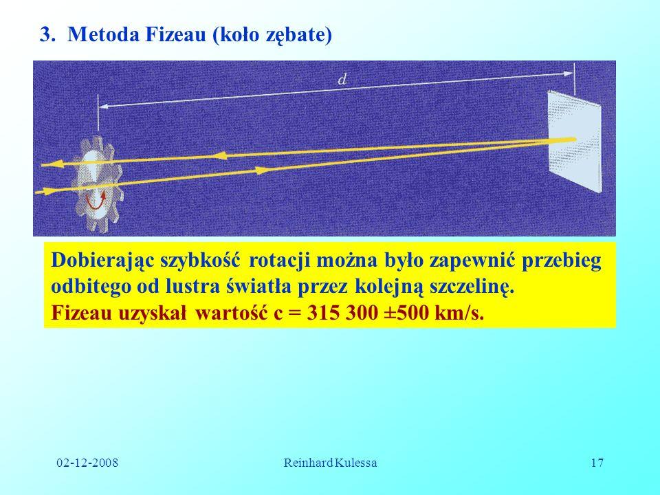 02-12-2008Reinhard Kulessa17 3. Metoda Fizeau (koło zębate) Dobierając szybkość rotacji można było zapewnić przebieg odbitego od lustra światła przez
