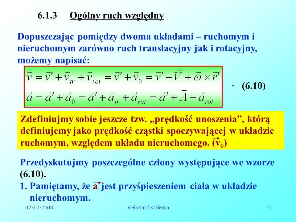 02-12-2008Reinhard Kulessa2 6.1.3 Ogólny ruch względny Dopuszczając pomiędzy dwoma układami – ruchomym i nieruchomym zarówno ruch translacyjny jak i r