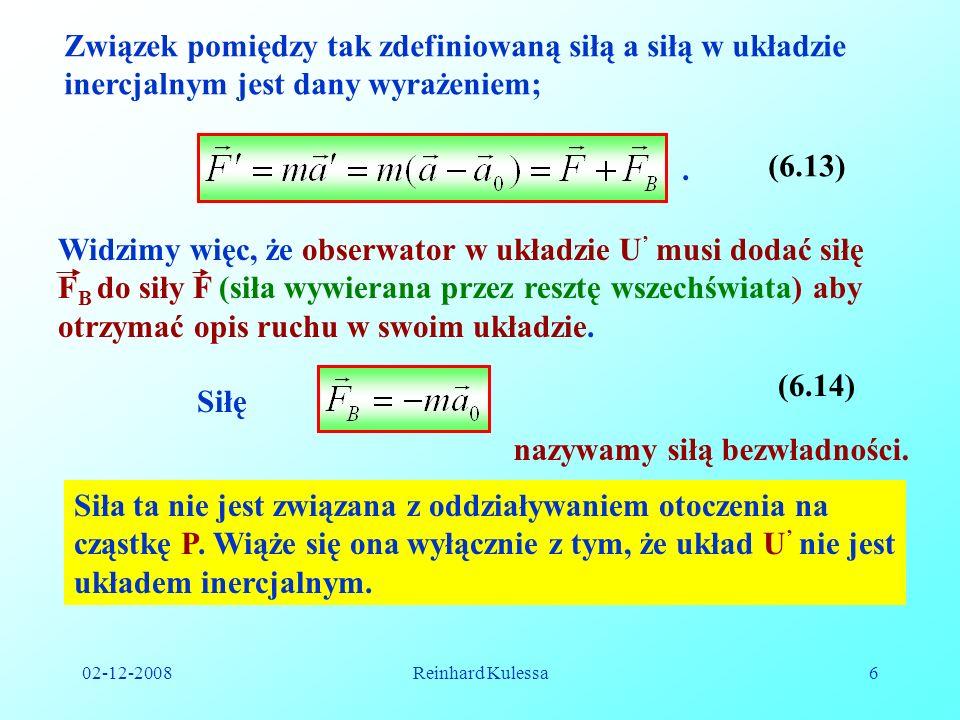 02-12-2008Reinhard Kulessa7 Ważnym stwierdzeniem jest fakt, że w układzie nieinercjalnym nie obowiązuje I zasada dynamiki Newtona.