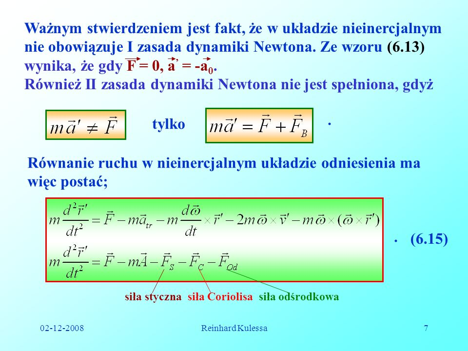 02-12-2008Reinhard Kulessa7 Ważnym stwierdzeniem jest fakt, że w układzie nieinercjalnym nie obowiązuje I zasada dynamiki Newtona. Ze wzoru (6.13) wyn