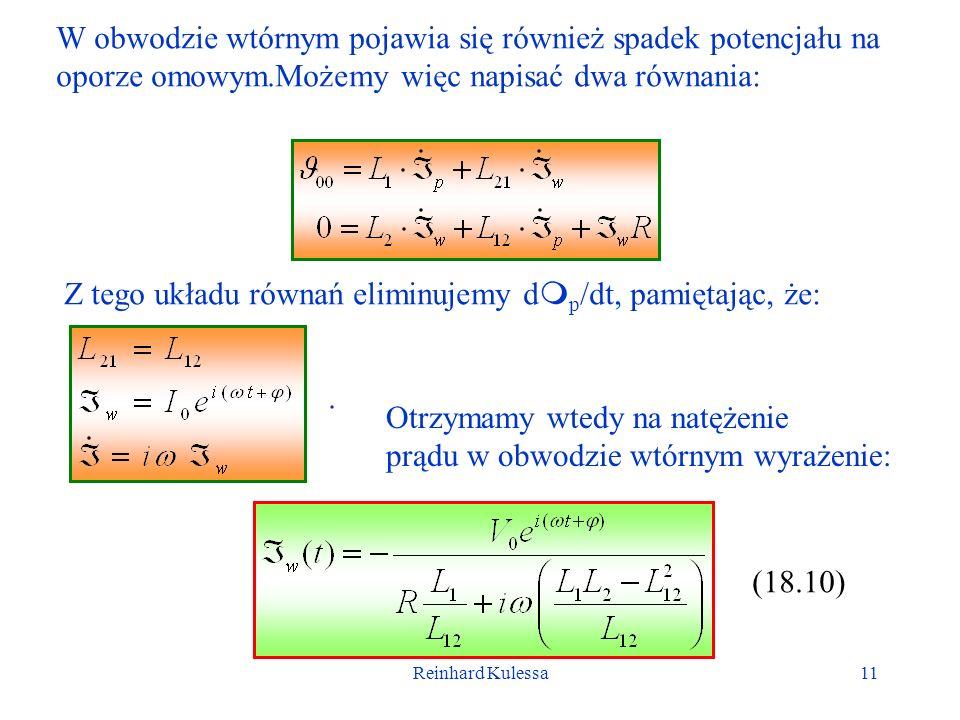 Reinhard Kulessa11 W obwodzie wtórnym pojawia się również spadek potencjału na oporze omowym.Możemy więc napisać dwa równania: Z tego układu równań el
