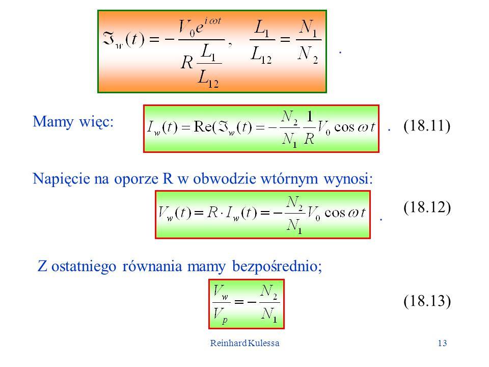 Reinhard Kulessa13 Mamy więc: (18.11) Napięcie na oporze R w obwodzie wtórnym wynosi: (18.12)... Z ostatniego równania mamy bezpośrednio; (18.13)