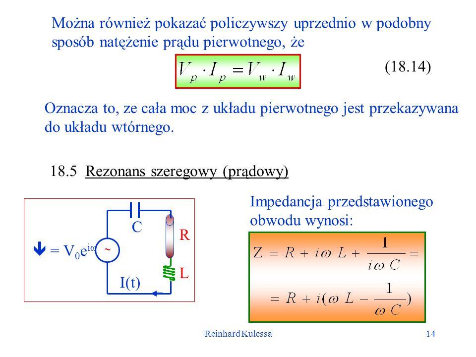 Reinhard Kulessa14 Można również pokazać policzywszy uprzednio w podobny sposób natężenie prądu pierwotnego, że (18.14) Oznacza to, ze cała moc z ukła