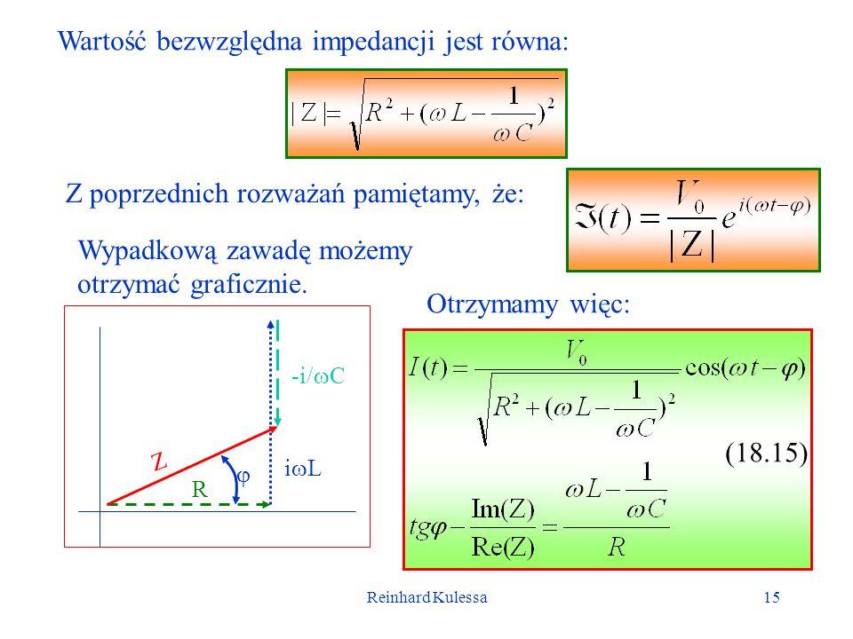 Reinhard Kulessa15 Wartość bezwzględna impedancji jest równa: Z poprzednich rozważań pamiętamy, że: Wypadkową zawadę możemy otrzymać graficznie. Otrzy