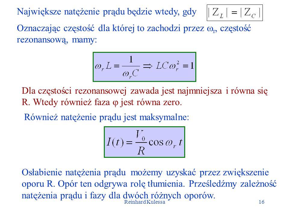 Reinhard Kulessa16 Największe natężenie prądu będzie wtedy, gdy Oznaczając częstość dla której to zachodzi przez r, częstość rezonansową, mamy: Dla cz