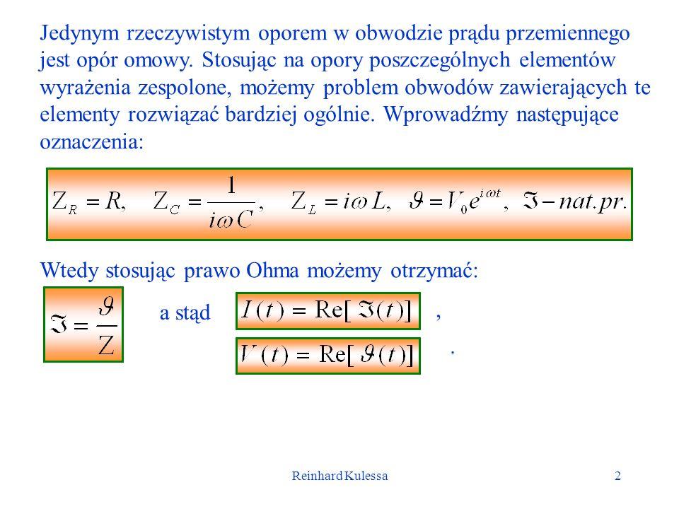 Reinhard Kulessa2 Jedynym rzeczywistym oporem w obwodzie prądu przemiennego jest opór omowy. Stosując na opory poszczególnych elementów wyrażenia zesp