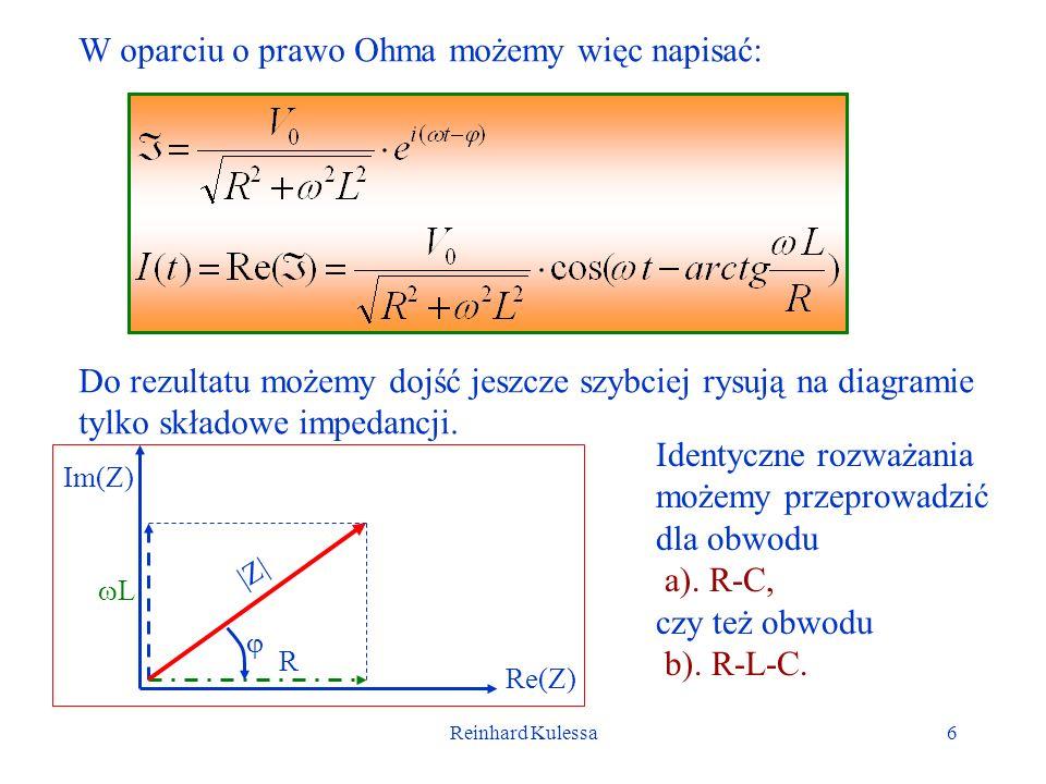 Reinhard Kulessa6 W oparciu o prawo Ohma możemy więc napisać: Do rezultatu możemy dojść jeszcze szybciej rysują na diagramie tylko składowe impedancji