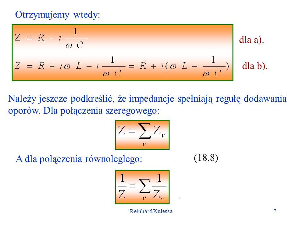Reinhard Kulessa18 Współczynnik dobroci Q Napięcie rzeczywiste Z powyższych wzorów widzimy, że : 1.Suma rzeczywistych napięć V L +V C = 0 2.Dla pojemności i indukcyjności QV 0 >V 0, czyli napięcie na tych elementach jest większe od napięcia źródła.