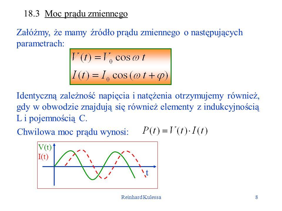 Reinhard Kulessa8 18.3 Moc prądu zmiennego Załóżmy, że mamy źródło prądu zmiennego o następujących parametrach: Identyczną zależność napięcia i natęże