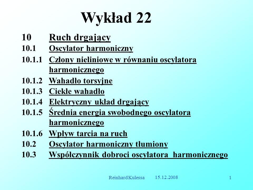 15.12.2008 Reinhard Kulessa1 Wykład 22 10.1.2 Wahadło torsyjne 10.1.3 Ciekłe wahadło 10.1.5 Średnia energia swobodnego oscylatora harmonicznego 10.1.6