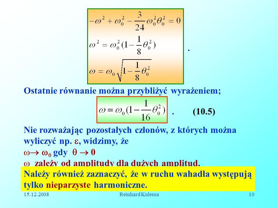 15.12.2008Reinhard Kulessa10. Ostatnie równanie można przybliżyć wyrażeniem;.(10.5) Nie rozważając pozostałych członów, z których można wyliczyć np.,