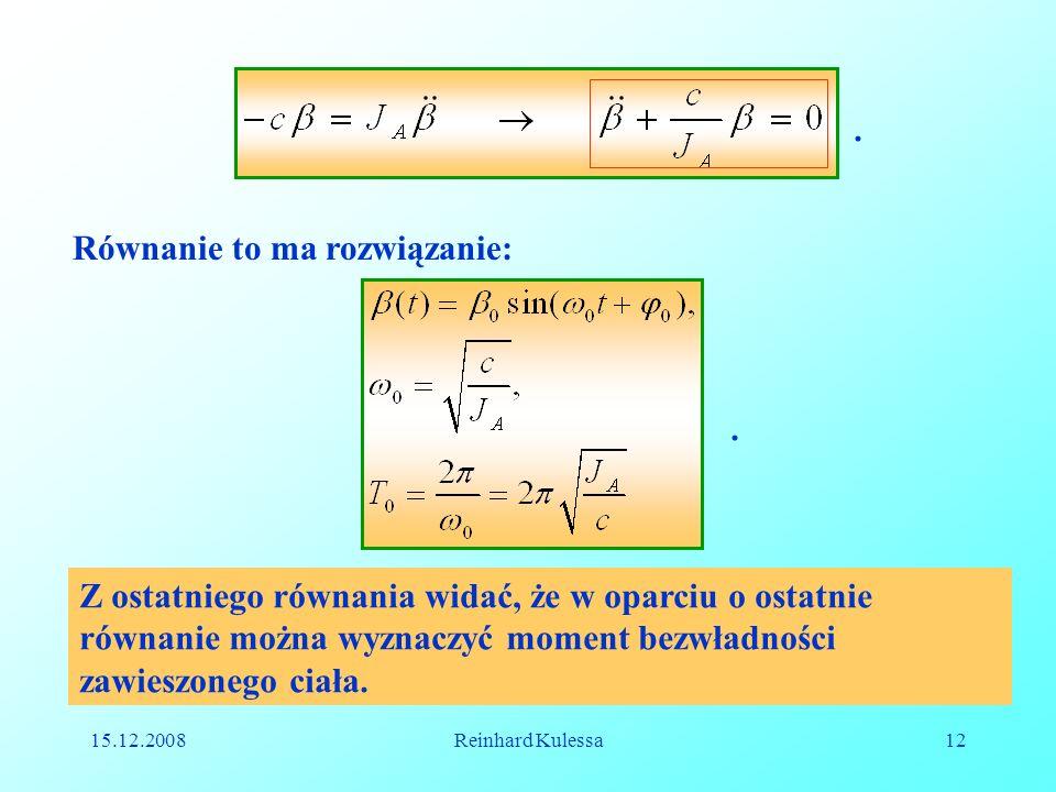 15.12.2008Reinhard Kulessa12. Równanie to ma rozwiązanie:. Z ostatniego równania widać, że w oparciu o ostatnie równanie można wyznaczyć moment bezwła