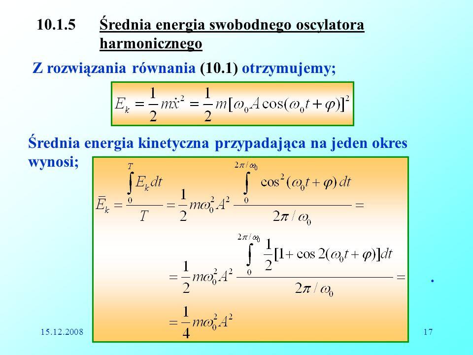 15.12.2008Reinhard Kulessa17 10.1.5 Średnia energia swobodnego oscylatora harmonicznego Z rozwiązania równania (10.1) otrzymujemy; Średnia energia kin