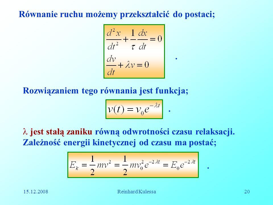15.12.2008Reinhard Kulessa20 Równanie ruchu możemy przekształcić do postaci;. Rozwiązaniem tego równania jest funkcja;. jest stałą zaniku równą odwrot
