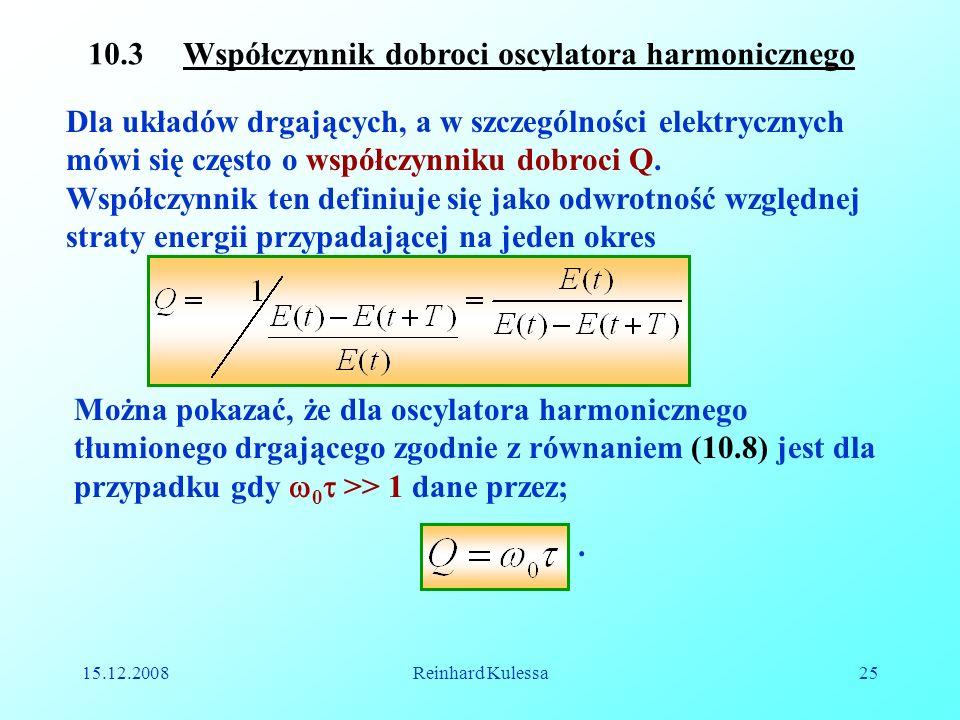 15.12.2008Reinhard Kulessa25 10.3 Współczynnik dobroci oscylatora harmonicznego Dla układów drgających, a w szczególności elektrycznych mówi się częst
