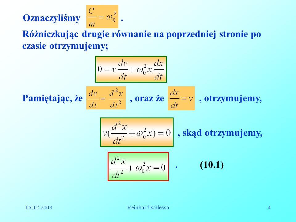 15.12.2008Reinhard Kulessa5 Rozwiążmy teraz problem ruchu wahadła matematycznego.