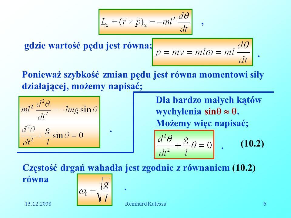 15.12.2008Reinhard Kulessa17 10.1.5 Średnia energia swobodnego oscylatora harmonicznego Z rozwiązania równania (10.1) otrzymujemy; Średnia energia kinetyczna przypadająca na jeden okres wynosi;.