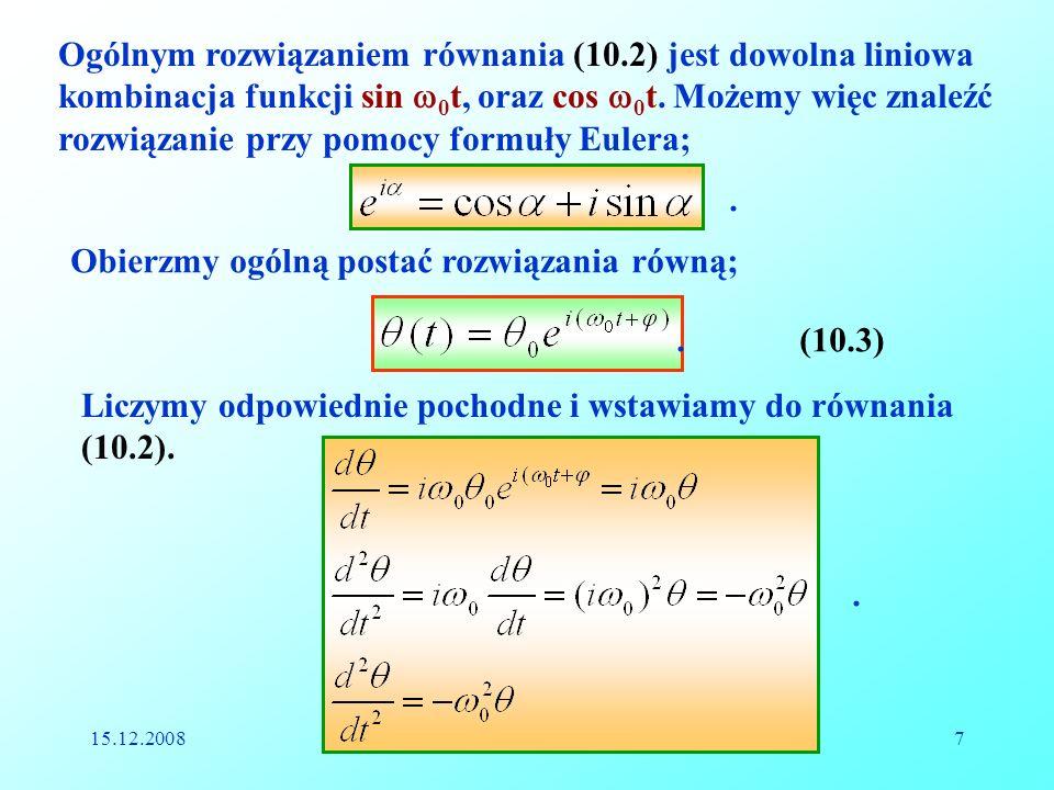 15.12.2008Reinhard Kulessa7 Ogólnym rozwiązaniem równania (10.2) jest dowolna liniowa kombinacja funkcji sin 0 t, oraz cos 0 t. Możemy więc znaleźć ro
