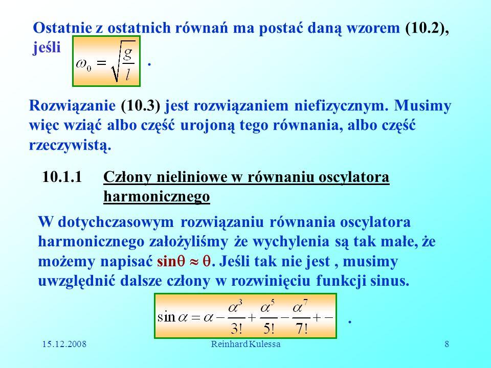 15.12.2008Reinhard Kulessa8 Ostatnie z ostatnich równań ma postać daną wzorem (10.2), jeśli. Rozwiązanie (10.3) jest rozwiązaniem niefizycznym. Musimy