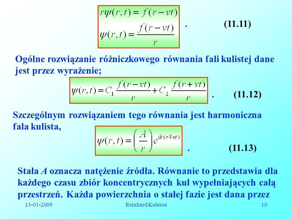 13-01-2009Reinhard Kulessa10.(11.11) Ogólne rozwiązanie różniczkowego równania fali kulistej dane jest przez wyrażenie;.(11.12) Szczególnym rozwiązani