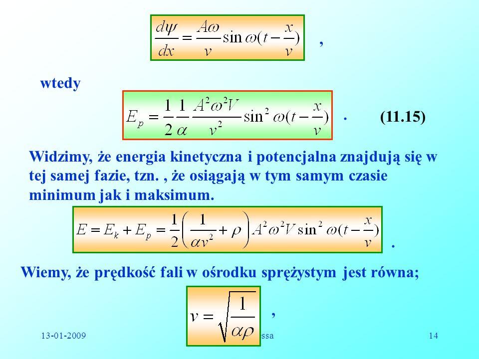 13-01-2009Reinhard Kulessa14, wtedy. (11.15) Widzimy, że energia kinetyczna i potencjalna znajdują się w tej samej fazie, tzn., że osiągają w tym samy