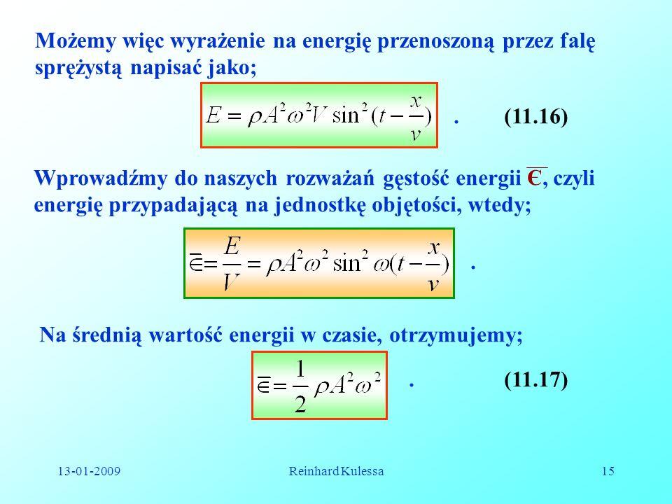 13-01-2009Reinhard Kulessa15 Możemy więc wyrażenie na energię przenoszoną przez falę sprężystą napisać jako;.(11.16) Wprowadźmy do naszych rozważań gę
