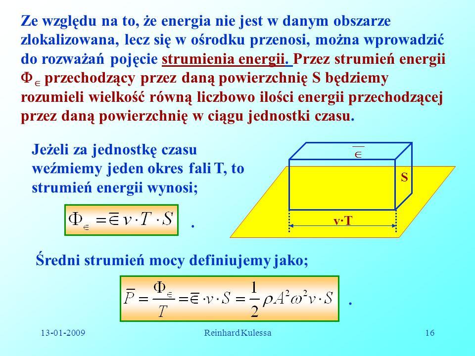 13-01-2009Reinhard Kulessa16 Ze względu na to, że energia nie jest w danym obszarze zlokalizowana, lecz się w ośrodku przenosi, można wprowadzić do ro