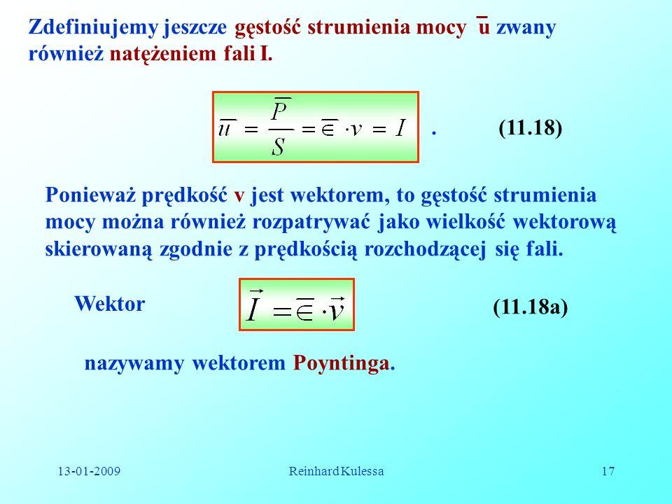 13-01-2009Reinhard Kulessa17 Zdefiniujemy jeszcze gęstość strumienia mocy u zwany również natężeniem fali I..(11.18) Ponieważ prędkość v jest wektorem