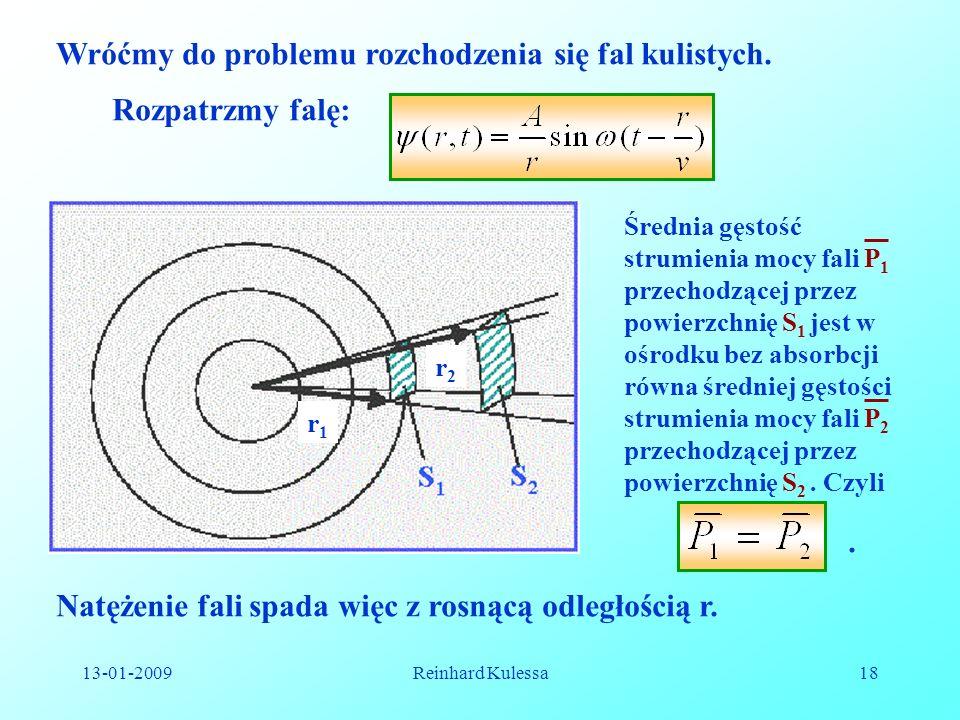 13-01-2009Reinhard Kulessa18 Wróćmy do problemu rozchodzenia się fal kulistych. r1r1 r2r2 Rozpatrzmy falę: Średnia gęstość strumienia mocy fali P 1 pr