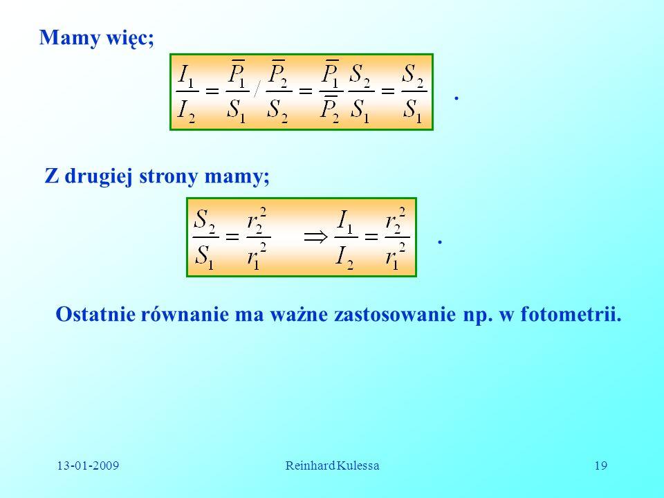 13-01-2009Reinhard Kulessa19 Mamy więc;. Z drugiej strony mamy;. Ostatnie równanie ma ważne zastosowanie np. w fotometrii.