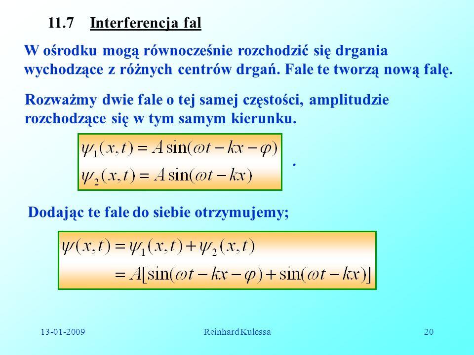 13-01-2009Reinhard Kulessa20 11.7 Interferencja fal W ośrodku mogą równocześnie rozchodzić się drgania wychodzące z różnych centrów drgań. Fale te two