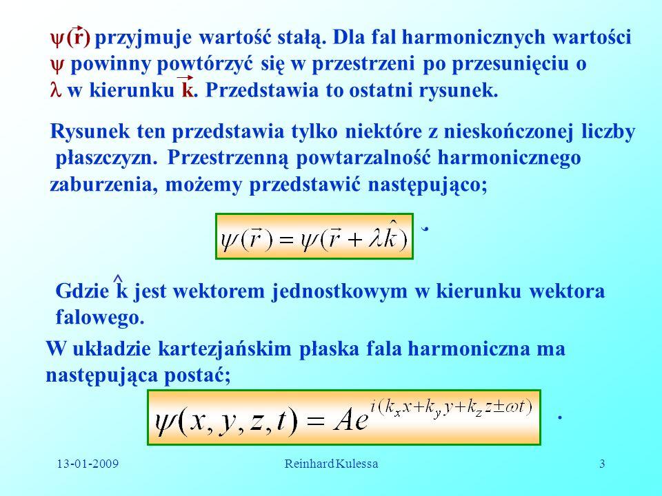 13-01-2009Reinhard Kulessa3 (r) przyjmuje wartość stałą. Dla fal harmonicznych wartości powinny powtórzyć się w przestrzeni po przesunięciu o w kierun