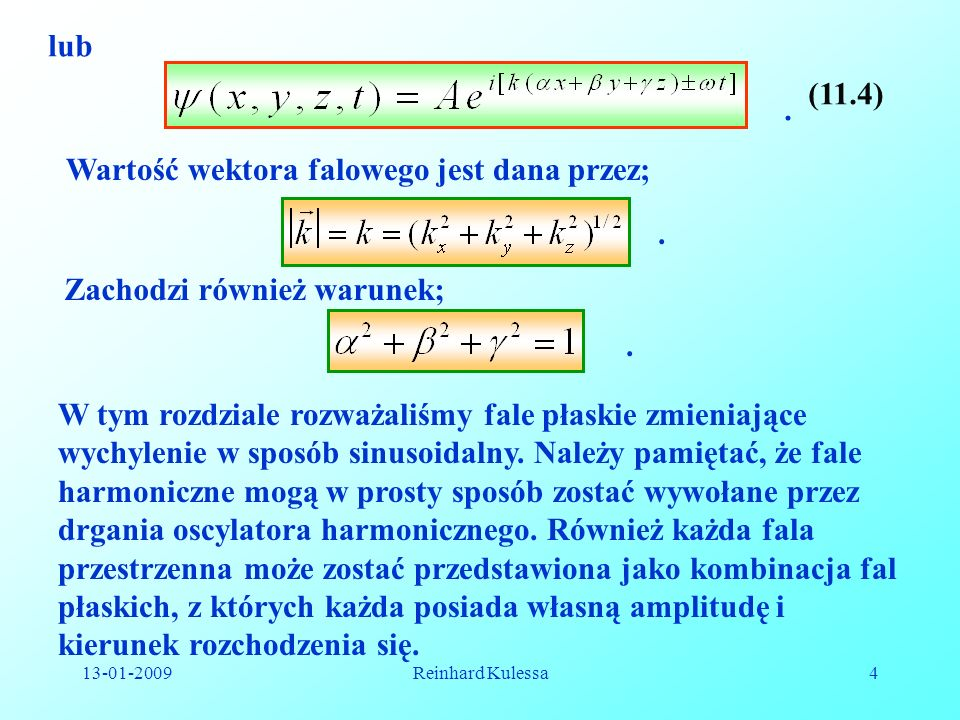 13-01-2009Reinhard Kulessa5 11.5.2 Trójwymiarowe równanie różniczkowe fali W poprzednim podrozdziale omawialiśmy falę płaską, która jako jedyna z pośród wszystkich fal trójwymiarowych rozprzestrzenia się nie zmieniając kształtu jak długo tylko ośrodek nie ma dyspersji (prędkość fali zależy od częstości fali).