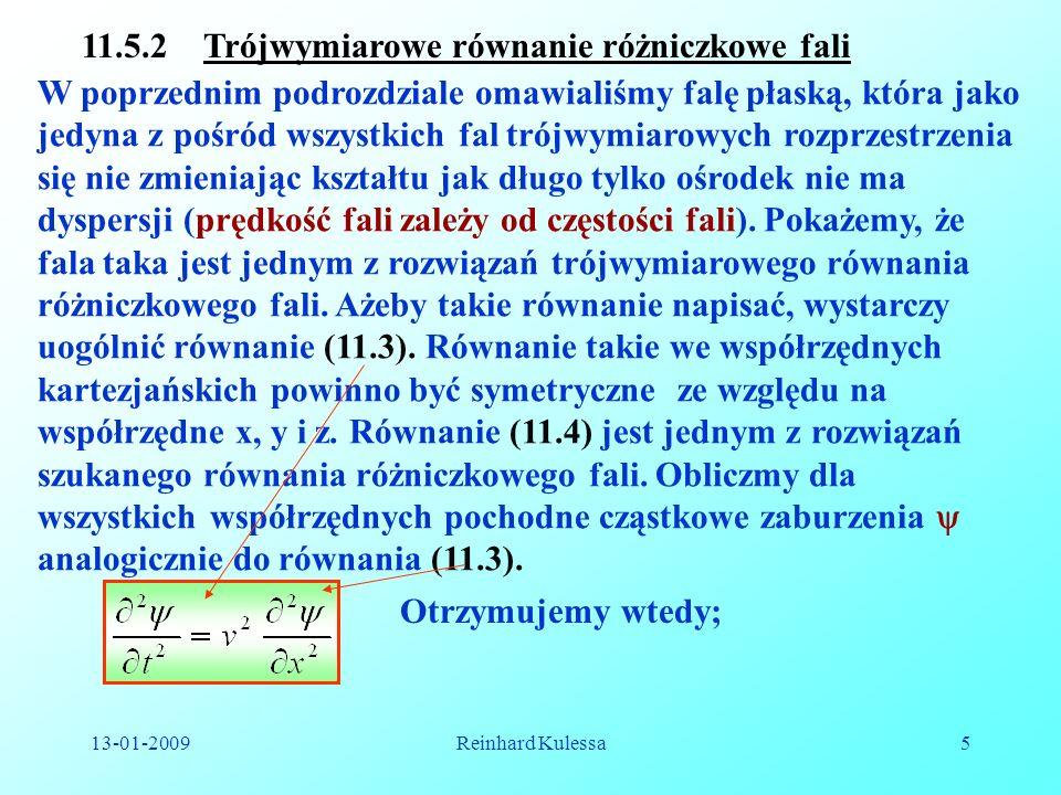 13-01-2009Reinhard Kulessa5 11.5.2 Trójwymiarowe równanie różniczkowe fali W poprzednim podrozdziale omawialiśmy falę płaską, która jako jedyna z pośr