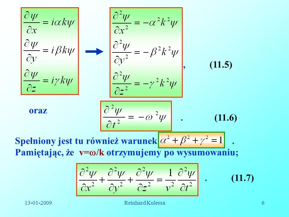 13-01-2009Reinhard Kulessa17 Zdefiniujemy jeszcze gęstość strumienia mocy u zwany również natężeniem fali I..(11.18) Ponieważ prędkość v jest wektorem, to gęstość strumienia mocy można również rozpatrywać jako wielkość wektorową skierowaną zgodnie z prędkością rozchodzącej się fali.