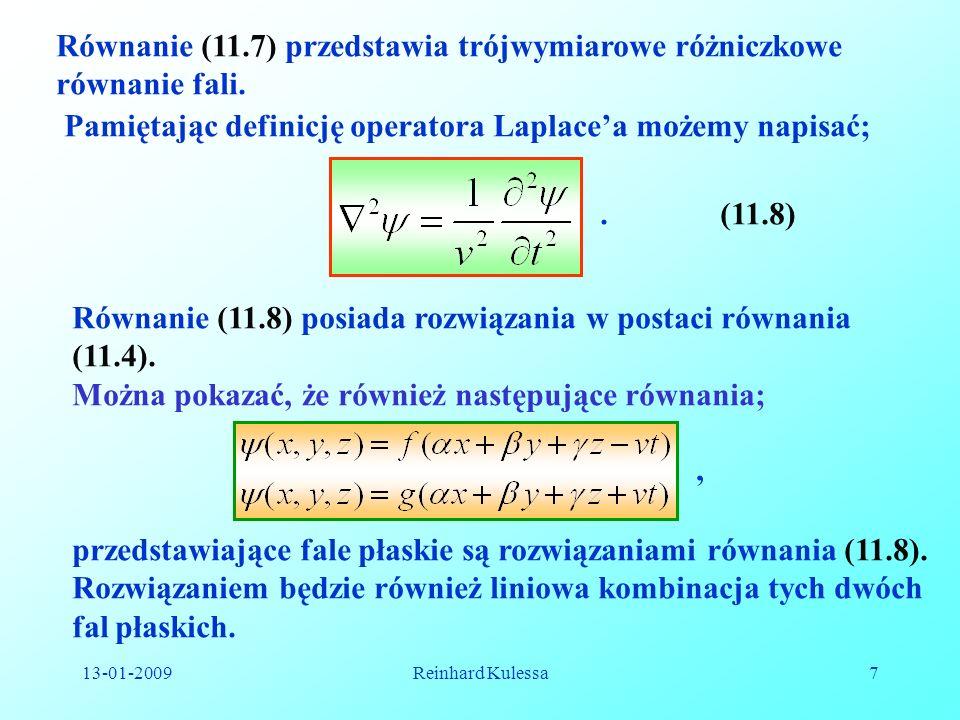 13-01-2009Reinhard Kulessa7 Równanie (11.7) przedstawia trójwymiarowe różniczkowe równanie fali. Pamiętając definicję operatora Laplacea możemy napisa
