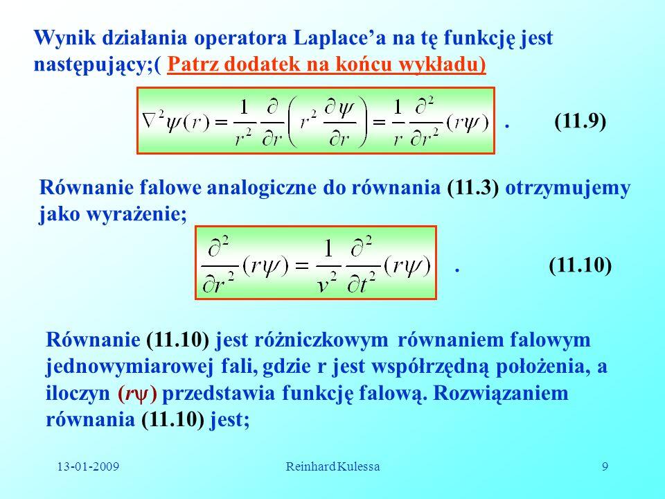 13-01-2009Reinhard Kulessa10.(11.11) Ogólne rozwiązanie różniczkowego równania fali kulistej dane jest przez wyrażenie;.(11.12) Szczególnym rozwiązaniem tego równania jest harmoniczna fala kulista,.(11.13) Stała A oznacza natężenie źródła.