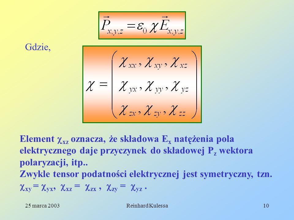 25 marca 2003Reinhard Kulessa10 Gdzie, Element xz oznacza, że składowa E x natężenia pola elektrycznego daje przyczynek do składowej P z wektora polar
