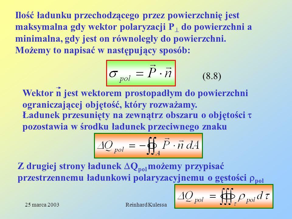 25 marca 2003Reinhard Kulessa13 Ilość ładunku przechodzącego przez powierzchnię jest maksymalna gdy wektor polaryzacji P do powierzchni a minimalna, g