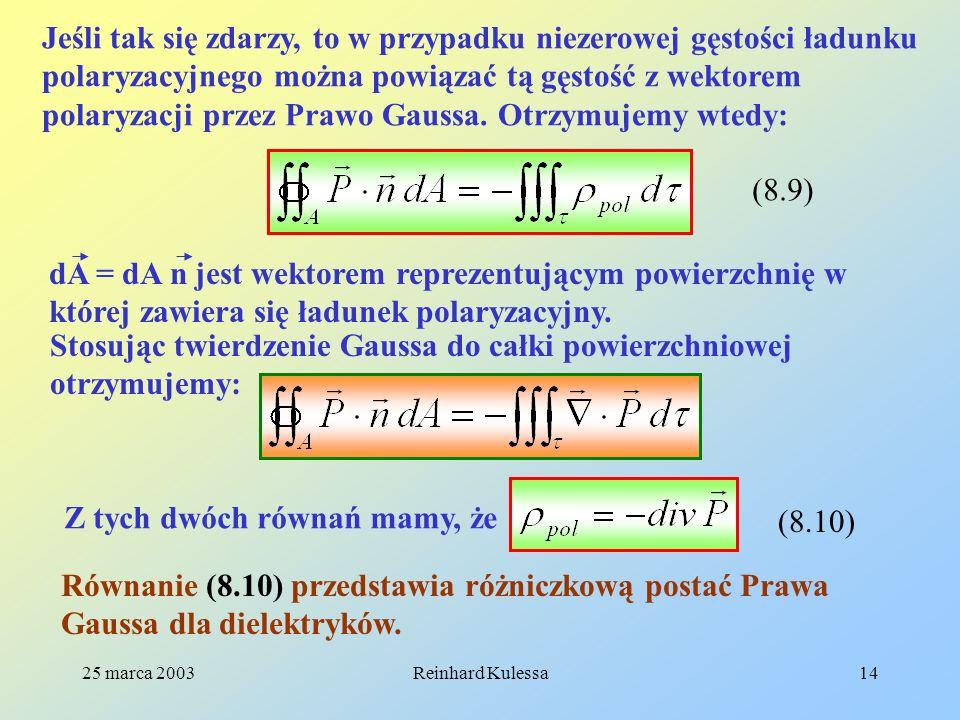 25 marca 2003Reinhard Kulessa14 Jeśli tak się zdarzy, to w przypadku niezerowej gęstości ładunku polaryzacyjnego można powiązać tą gęstość z wektorem